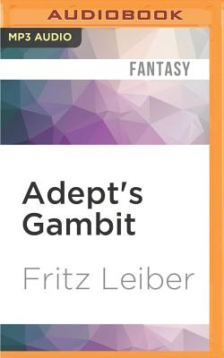 Adept's Gambit: A Fafhrd and the Gray Mouser Adventure by Fritz Leiber