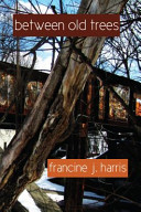 Between Old Trees by francine j. harris