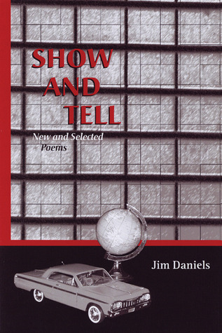 Show and Tell: New and Selected Poems by Jim Daniels