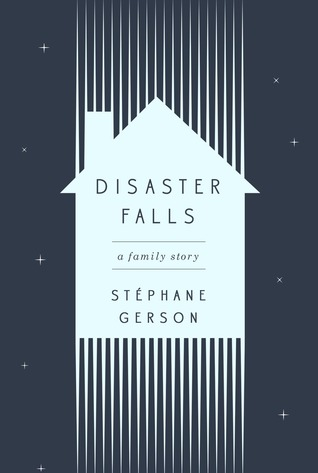 Disaster Falls: A Family Story by Stephane Gerson