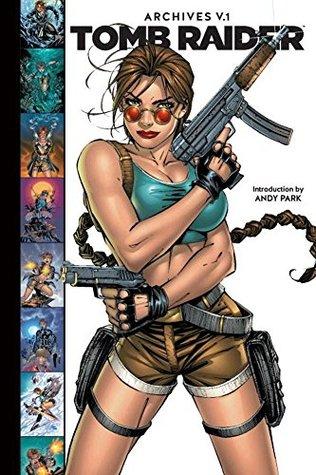 Tomb Raider Archives, Volume 1 by Paul Peart, Vicky Arnold, Dan Jurgens, Billy Tan, Francis Manapul, Andy Park