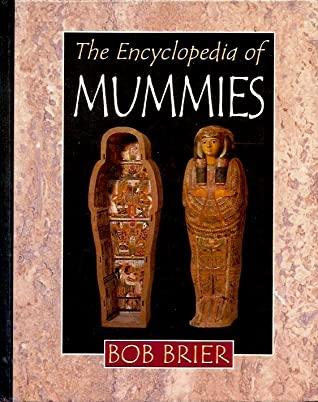 The Encyclopedia of Mummies by Bob Brier