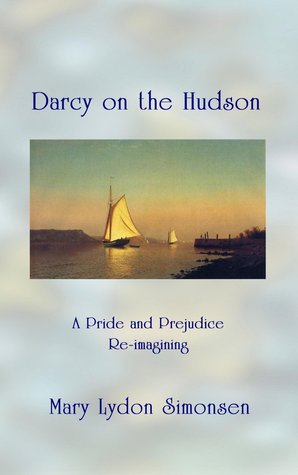 Darcy on the Hudson: A Pride and Prejudice Re-imagining by Mary Lydon Simonsen