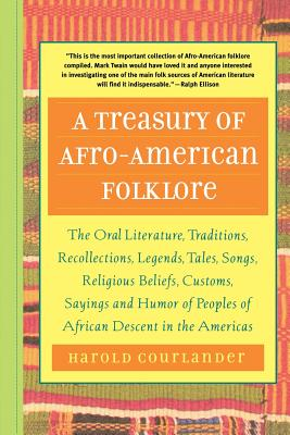 A Treasury of Afro-American Folklore: The Oral Literature, Traditions, Recollections, Legends, Tales, Songs, Religious Beliefs, Customs, Sayings, and by