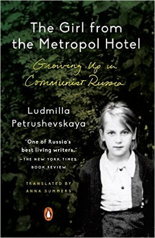 The Girl from the Metropol Hotel: Growing Up in Communist Russia by Ludmilla Petrushevskaya