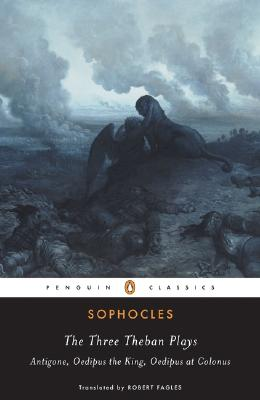 The Three Theban Plays: Antigone; Oedipus the King; Oedipus at Colonus by Sophocles