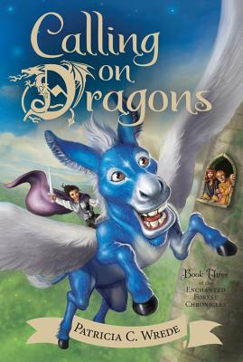 Calling on Dragons, Volume 3: The Enchanted Forest Chronicles, Book Three by Patricia C. Wrede