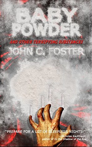 Baby Powder and Other Terrifying Substances by John C. Foster