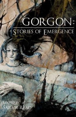 Gorgon: Stories of Emergence by Richard Thomas, Gwendolyn Kiste