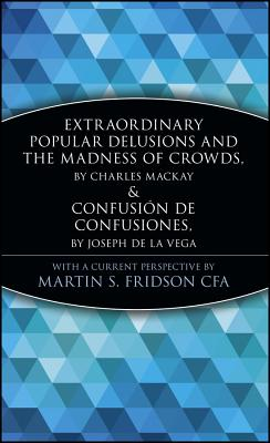 Extraordinary Popular Delusions and the Madness of Crowds and Confusi N de Confusiones by