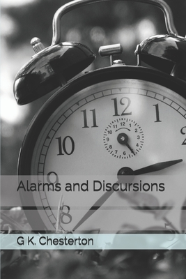 Alarms and Discursions by G. K. Chesterton