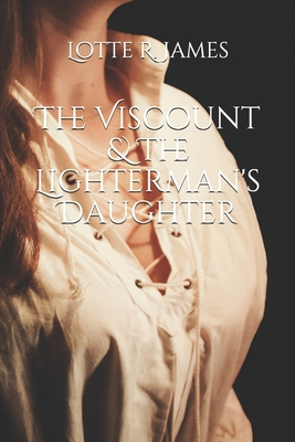 The Viscount & The Lighterman's Daughter by Lotte R. James
