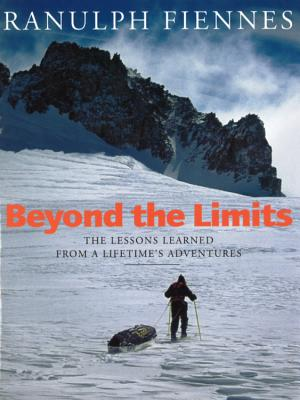 Beyond the Limits: The Lessons Learned from a Lifetime's Adventures by Ranulph Fiennes