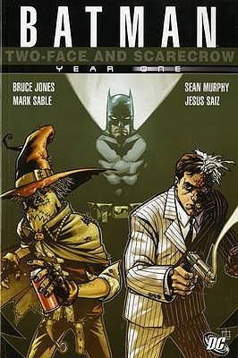 Batman/Two-Face/Scarecrow: Year One by Mark Sable, Jimmy Palmiotti, Sean Murphy, Jesus Saiz, Bruce Jones, Jeremy Haun