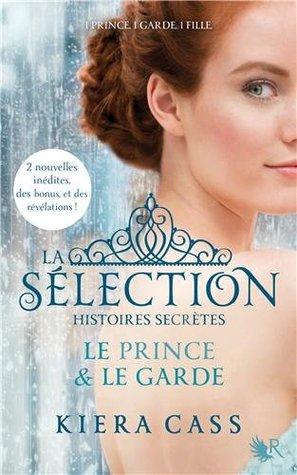 La sélection histoires secrètes: Le prince et Le garde by Kiera Cass