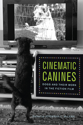 Cinematic Canines: Dogs and Their Work in the Fiction Film by
