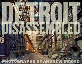 Andrew Moore: Detroit Disassembled by Andrew Moore, Philip Levine