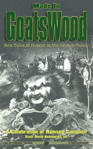 Made in Goatswood by Chaosium Inc., Scott David Aniolowski, Donald R. Burleson, J. Todd Kingrea, Richard A. Lupoff, Peter Cannon, Robert M. Price, Diane Sammarco