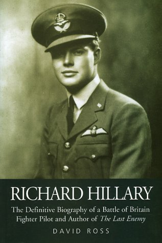 Richard Hillary: The Definitive Biography of a Battle of Britain Fighter Pilot and Author of The Last Enemy by David Ross