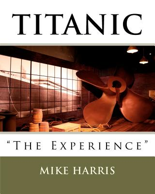 """Titanic """"The Experience"""" by Mike Harris"""