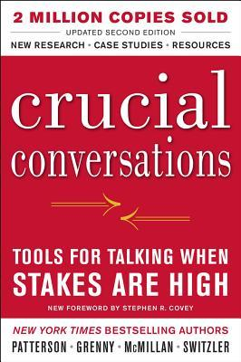 Crucial Conversations: Tools for Talking When Stakes Are High, Second Edition by Ron McMillan, Kerry Patterson, Al Switzler, Joseph Grenny