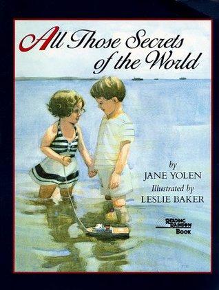 All Those Secrets of the World by Jane Yolen, Leslie Baker