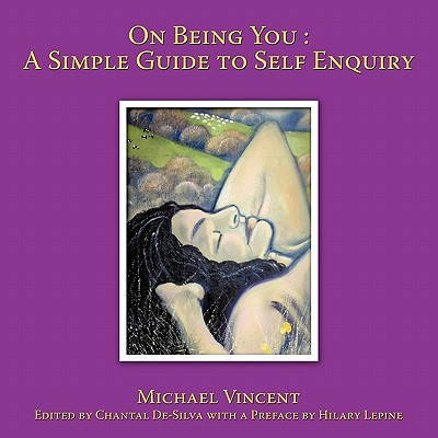 On Being You: A Simple Guide to Self Enquiry by Michael Vincent