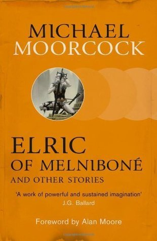 Elric of Melniboné and Other Stories by Michael Moorcock, Alan Moore