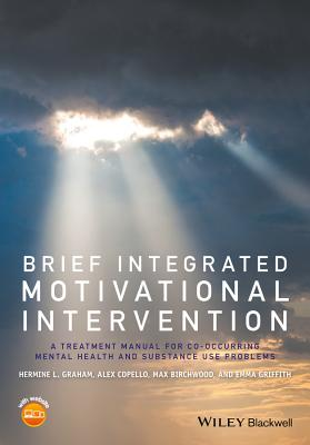 Brief Integrated Motivational Intervention: A Treatment Manual for Co-Occuring Mental Health and Substance Use Problems by Hermine L. Graham, Alex Copello, Max J. Birchwood
