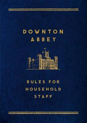Downton Abbey: Rules for Household Staff by Justyn Barnes, Julian Fellowes