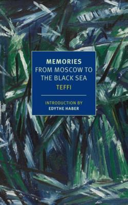 Memories: From Moscow to the Black Sea by Anne Marie Jackson, Irina Steinberg, Teffi, Robert Chandler, Elizabeth Chandler