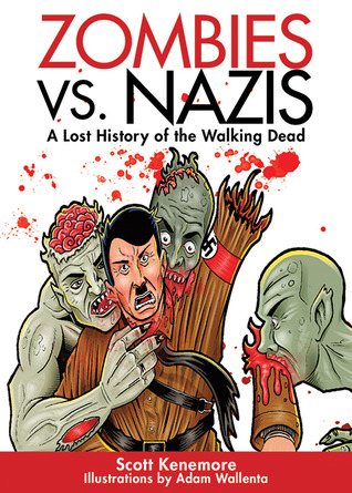 Zombies vs. Nazis: A Lost History of the Walking Undead by Scott Kenemore