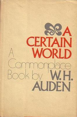 A Certain World: A Commonplace Book by W.H. Auden