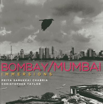 Immersions: Bombay/Mumbai by Priya Sarukkai Chabria, Christopher Taylor
