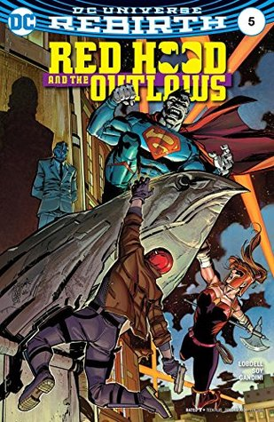 Red Hood and the Outlaws (2016-) #5 by Dean White, Scott Lobdell, Giuseppe Camuncoli, Cam Smith, Veronica Gandini, Dexter Soy