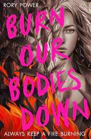 Burn Our Bodies Down by Rory Power