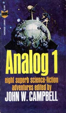 Analog 1 by T.R. Fehrenbach, Lloyd Biggle Jr., Christopher Anvil, Winston P. Sanders, Gordon R. Dickson, John W. Campbell Jr., Leigh Richmond, Teddy Keller, Sterling E. Lanier
