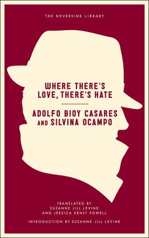 Where There's Love, There's Hate by Adolfo Bioy Casares, Silvina Ocampo, Jessica Ernst Powell, Suzanne Jill Levine