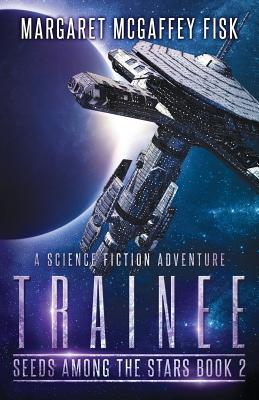 Trainee: A Science Fiction Adventure by Margaret McGaffey Fisk
