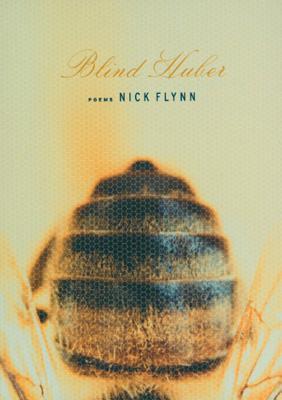 Blind Huber: Poems by Nick Flynn