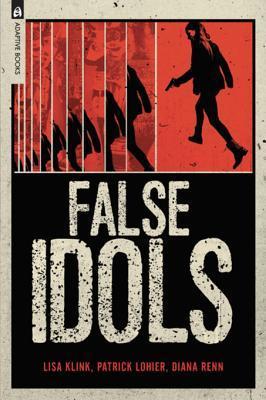 False Idols by Patrick Lohier, Lisa Klink, Diana Renn