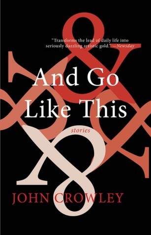 And Go Like This: Stories by John Crowley