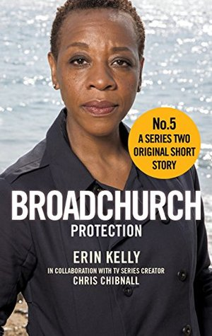 Broadchurch: Protection (Story 5): A Series Two Original Short Story by Chris Chibnall, Erin Kelly