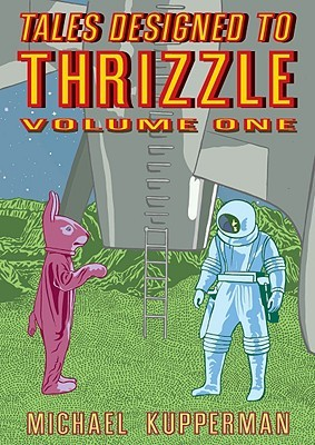 Tales Designed to Thrizzle, Volume One by Michael Kupperman