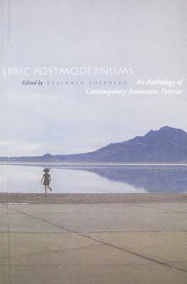 Lyric Postmodernisms: An Anthology of Contemporary Innovative Poetries by Reginald Shepherd