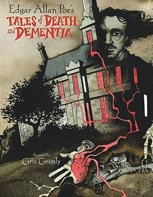 Edgar Allan Poe's Tales of Death and Dementia by Gris Grimly, Edgar Allan Poe