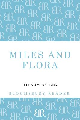 Miles and Flora by Hilary Bailey