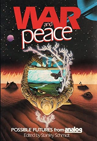 War and Peace: Possible Futures from Analog by Stanley Schmidt, Murray Leinster, T.L. Sherred, Theodore Sturgeon, Jerry Pournelle, Gordon R. Dickson, Hank Davis, Eric Frank Russell, Dean McLaughlin, A.E. van Vogt, Marc Stiegler, Vernor Vinge