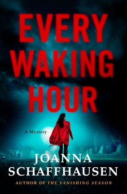 Every Waking Hour: A Mystery by Joanna Schaffhausen