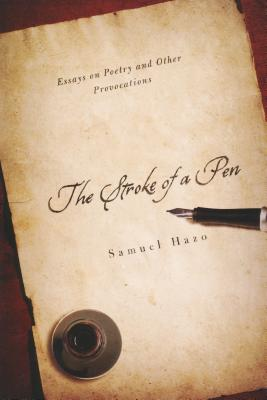 Stroke of a Pen: Essays on Poetry and Other Provocations by Samuel Hazo